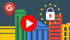 Now You Can Add Videos to Google My Business Posts, How to Become GDPR Compliant